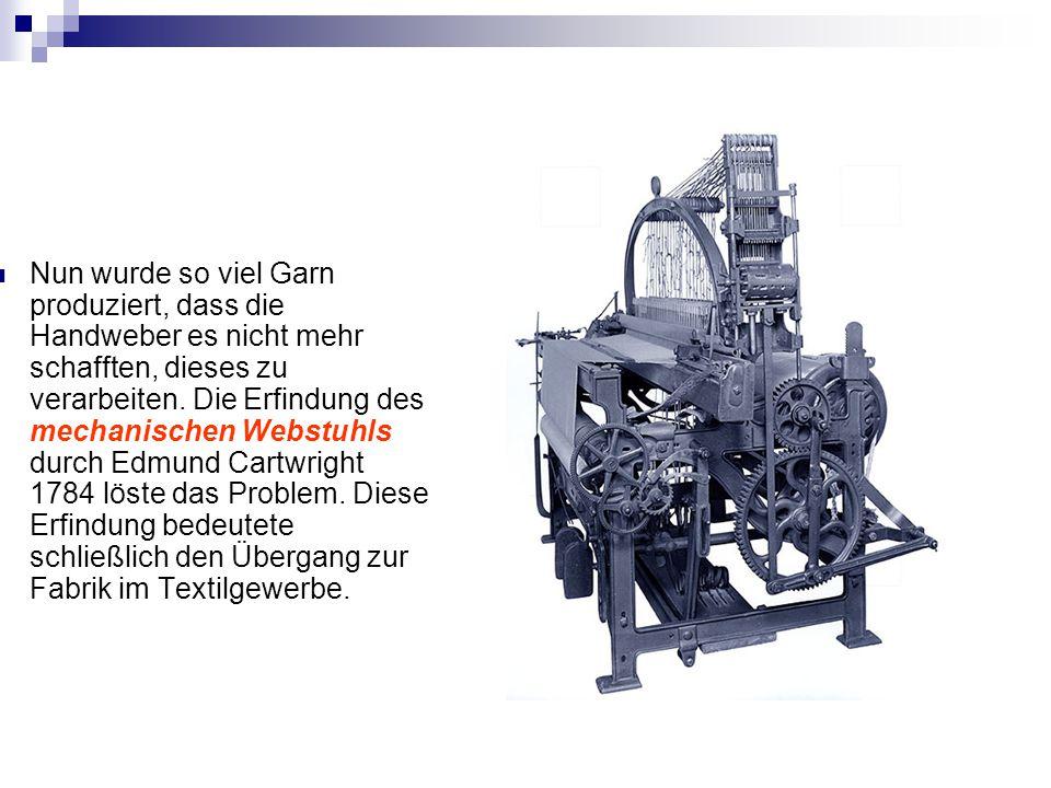 Nun wurde so viel Garn produziert, dass die Handweber es nicht mehr schafften, dieses zu verarbeiten.
