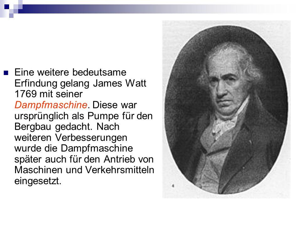Eine weitere bedeutsame Erfindung gelang James Watt 1769 mit seiner Dampfmaschine.
