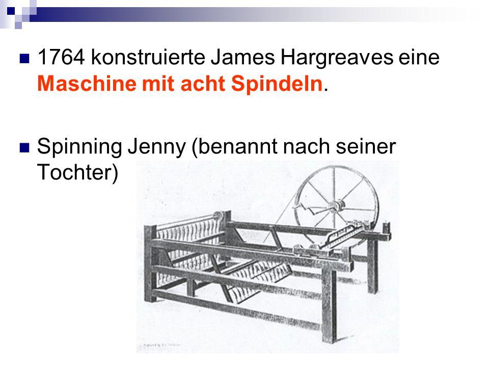 1764 konstruierte James Hargreaves eine Maschine mit acht Spindeln.