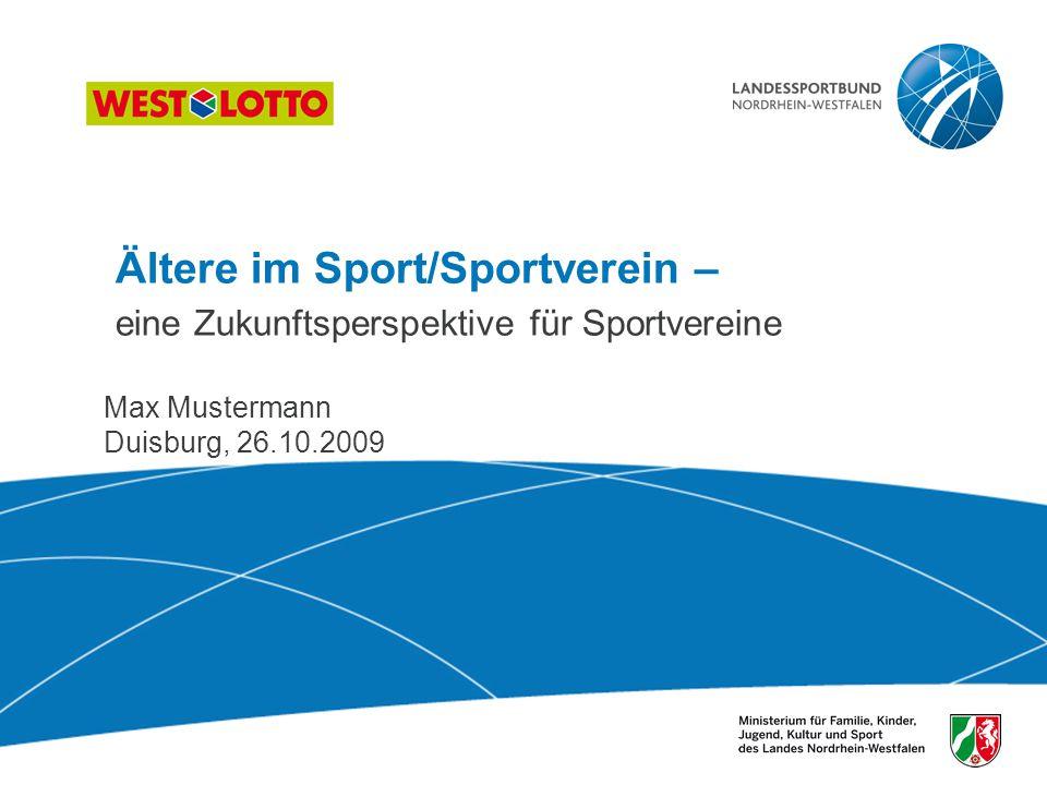 Ältere im Sport/Sportverein – eine Zukunftsperspektive für Sportvereine Max Mustermann Duisburg, 26.10.2009