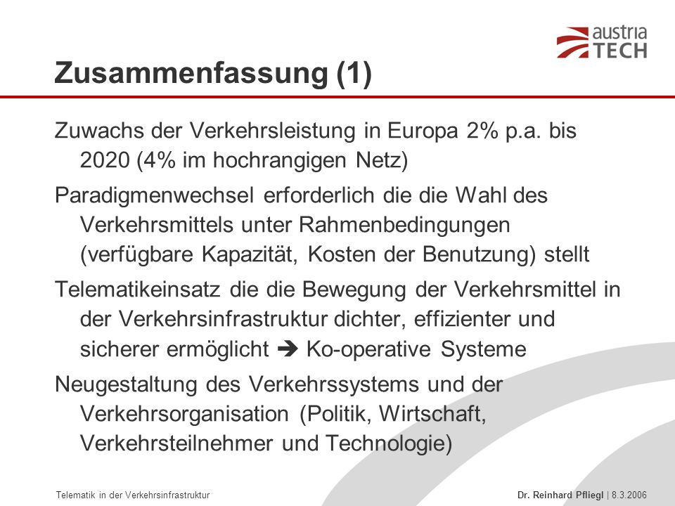 Zusammenfassung (1) Zuwachs der Verkehrsleistung in Europa 2% p.a. bis 2020 (4% im hochrangigen Netz)