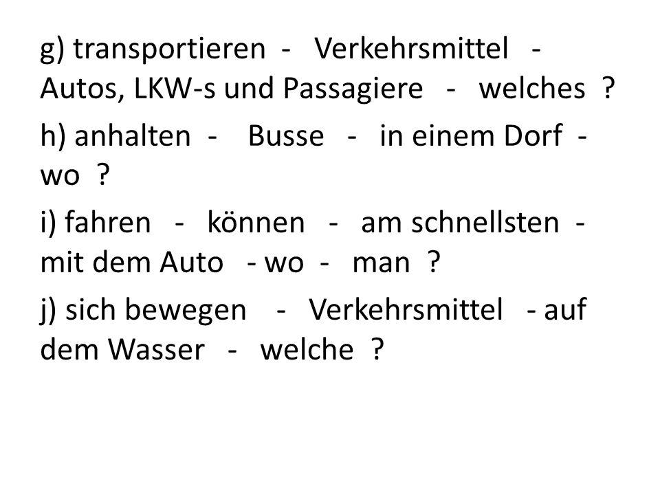g) transportieren - Verkehrsmittel - Autos, LKW-s und Passagiere - welches