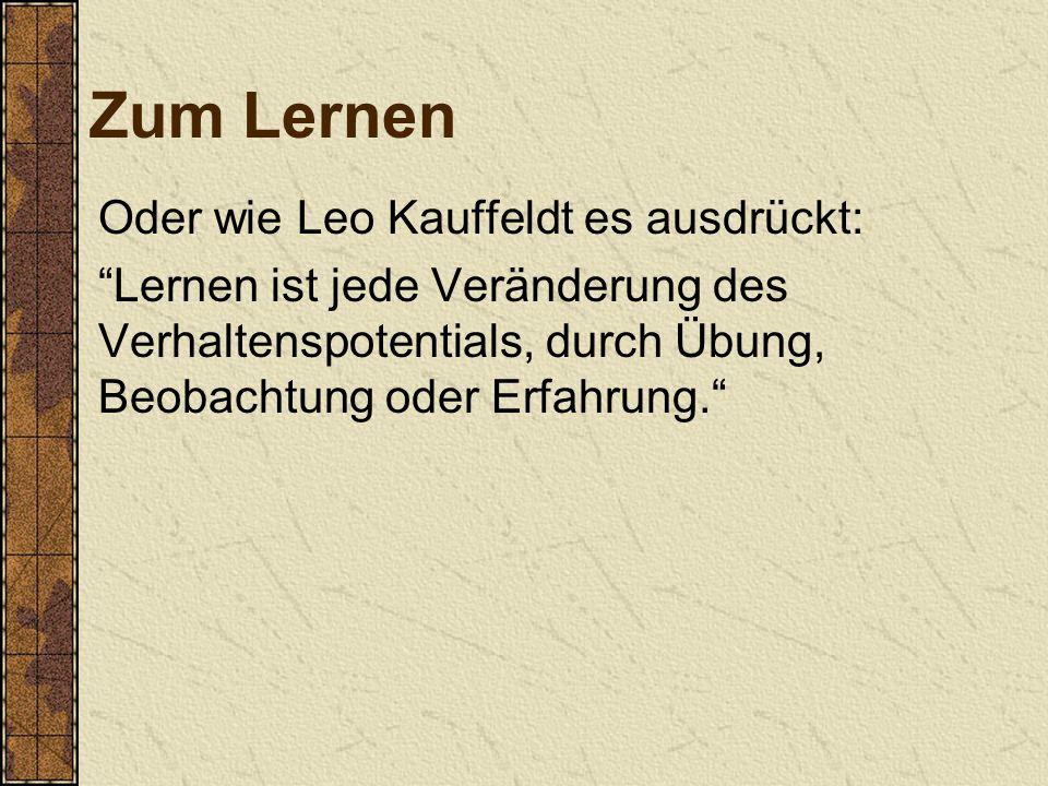 Zum Lernen Oder wie Leo Kauffeldt es ausdrückt: