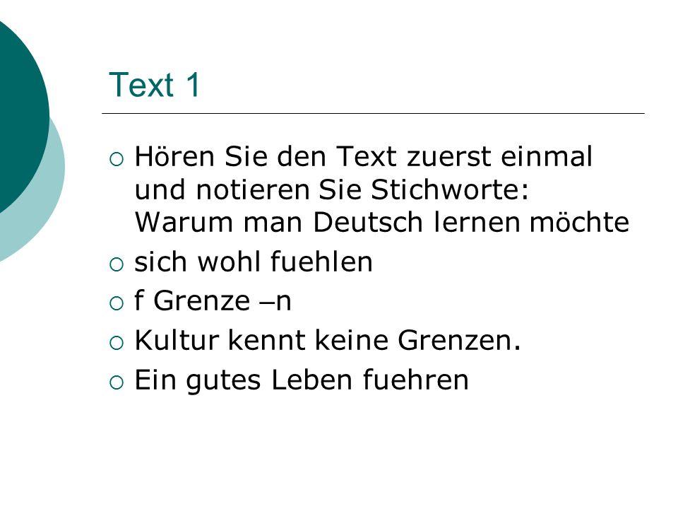 Text 1 Hören Sie den Text zuerst einmal und notieren Sie Stichworte: Warum man Deutsch lernen möchte.