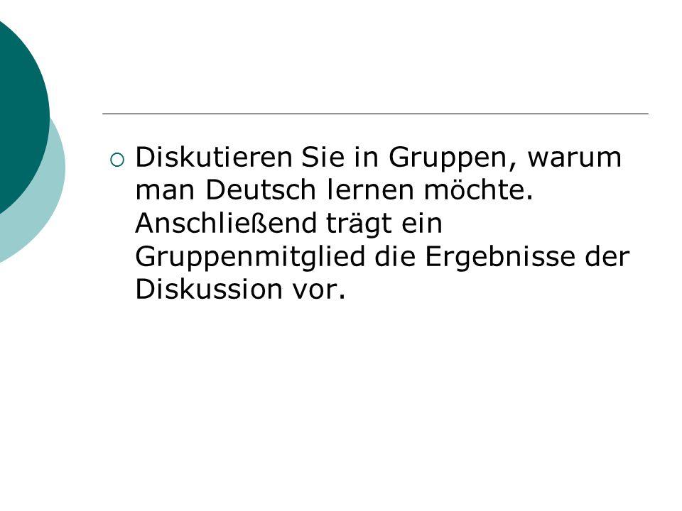 Diskutieren Sie in Gruppen, warum man Deutsch lernen möchte