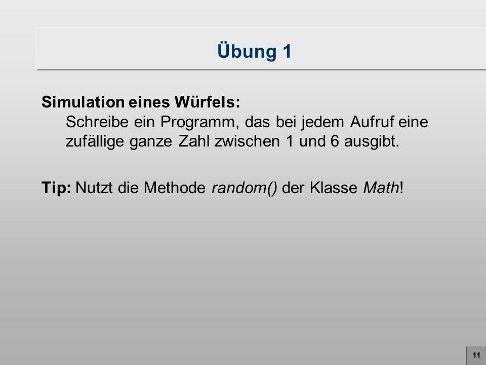 Übung 1 Simulation eines Würfels: Schreibe ein Programm, das bei jedem Aufruf eine zufällige ganze Zahl zwischen 1 und 6 ausgibt.