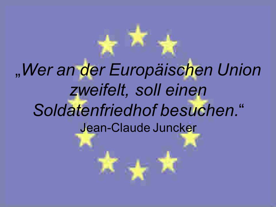 """""""Wer an der Europäischen Union zweifelt, soll einen Soldatenfriedhof besuchen. Jean-Claude Juncker"""