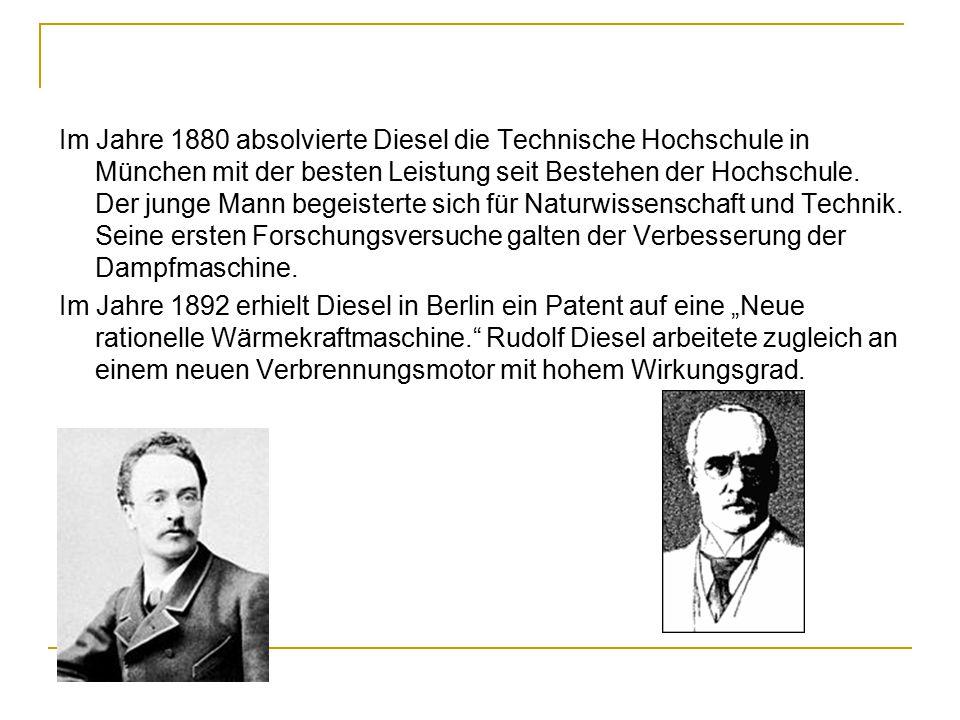 Im Jahre 1880 absolvierte Diesel die Technische Hochschule in München mit der besten Leistung seit Bestehen der Hochschule. Der junge Mann begeisterte sich für Naturwissenschaft und Technik. Seine ersten Forschungsversuche galten der Verbesserung der Dampfmaschine.