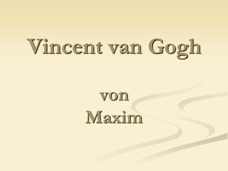Vincent van Gogh von Maxim