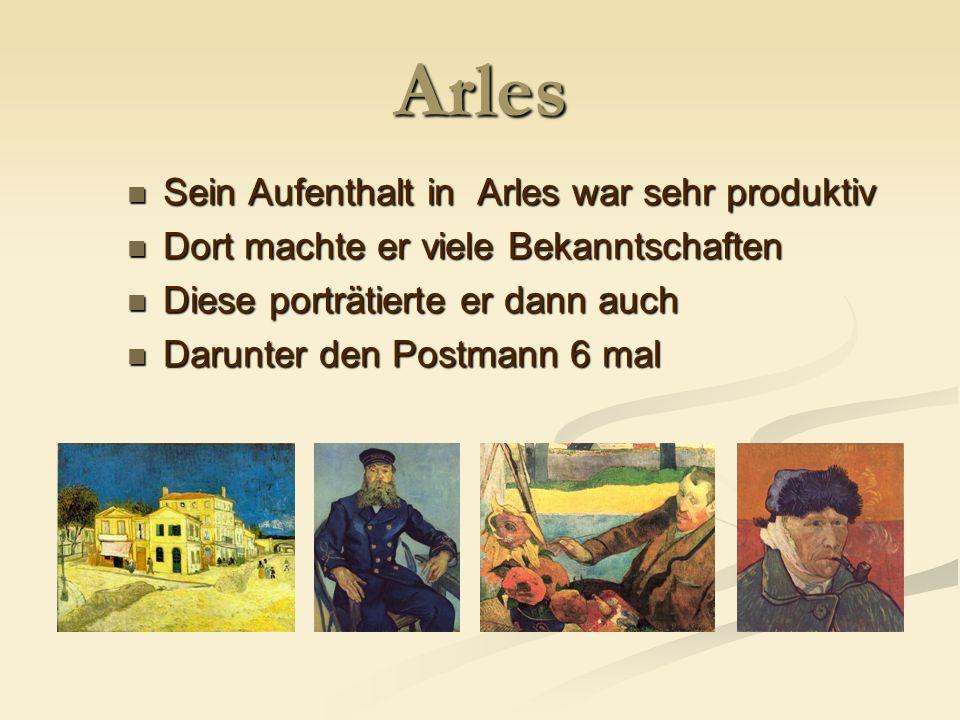 Arles Sein Aufenthalt in Arles war sehr produktiv