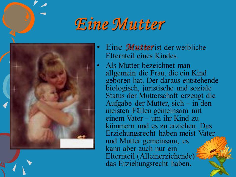 Eine Mutter Eine Mutter ist der weibliche Elternteil eines Kindes.