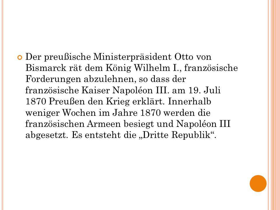 Der preußische Ministerpräsident Otto von Bismarck rät dem König Wilhelm I., französische Forderungen abzulehnen, so dass der französische Kaiser Napoléon III.