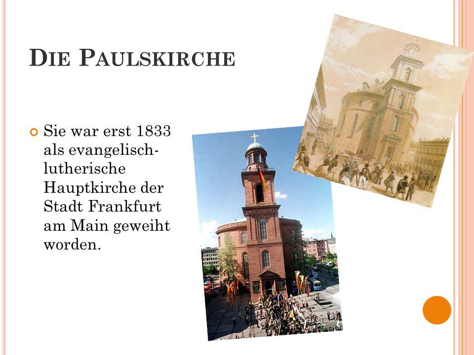 Die Paulskirche Sie war erst 1833 als evangelisch- lutherische Hauptkirche der Stadt Frankfurt am Main geweiht worden.