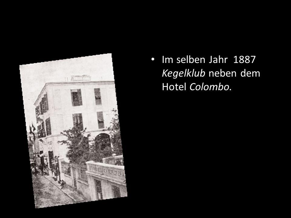 Im selben Jahr 1887 Kegelklub neben dem Hotel Colombo.
