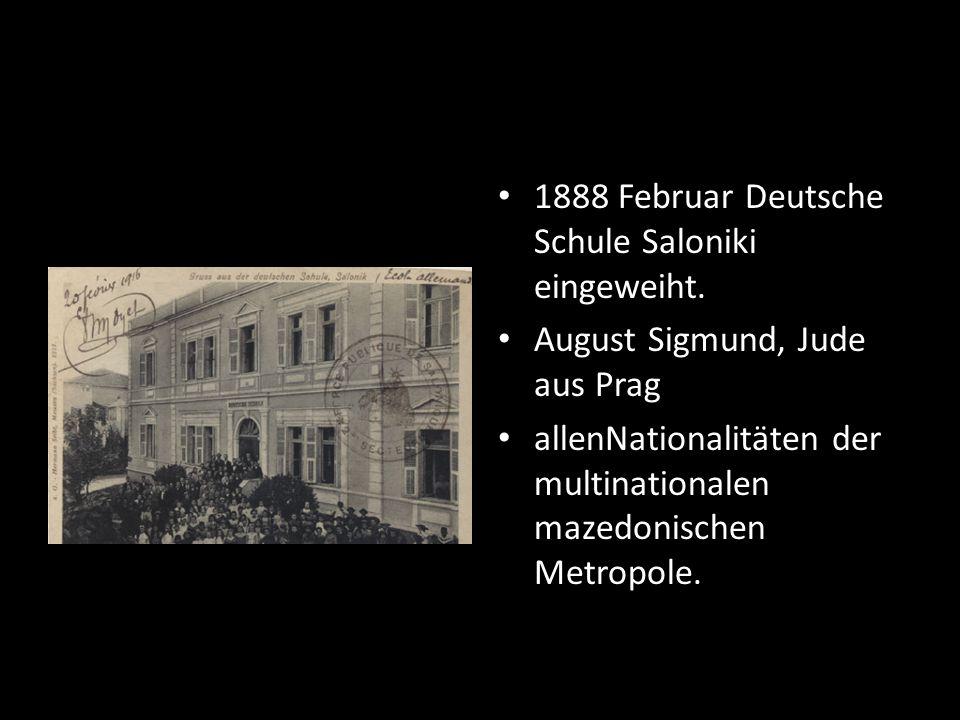 1888 Februar Deutsche Schule Saloniki eingeweiht.