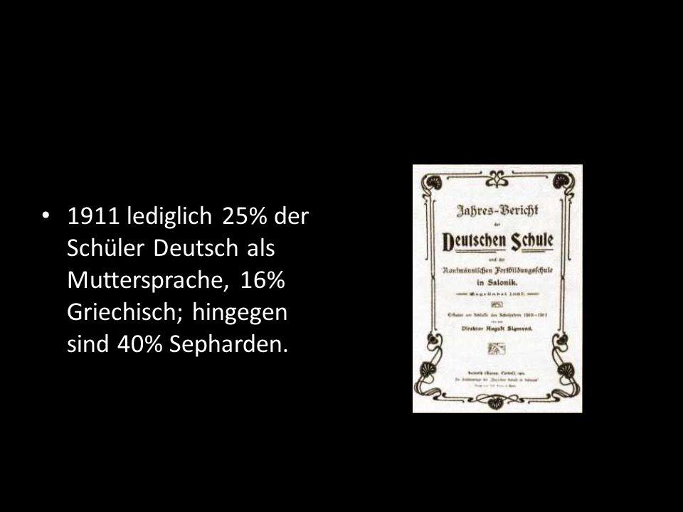 1911 lediglich 25% der Schüler Deutsch als Muttersprache, 16% Griechisch; hingegen sind 40% Sepharden.