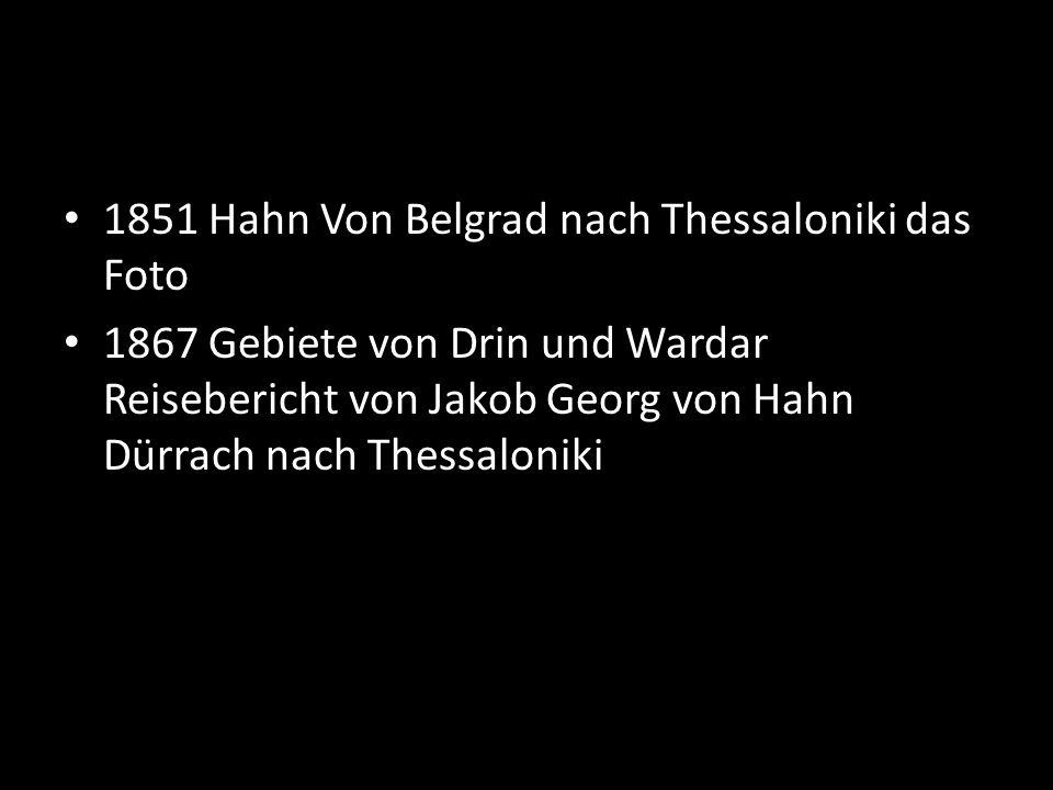 1851 Hahn Von Belgrad nach Thessaloniki das Foto