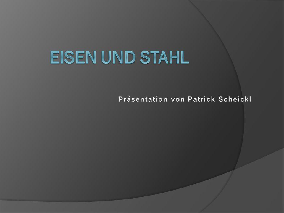 Eisen und Stahl Präsentation von Patrick Scheickl