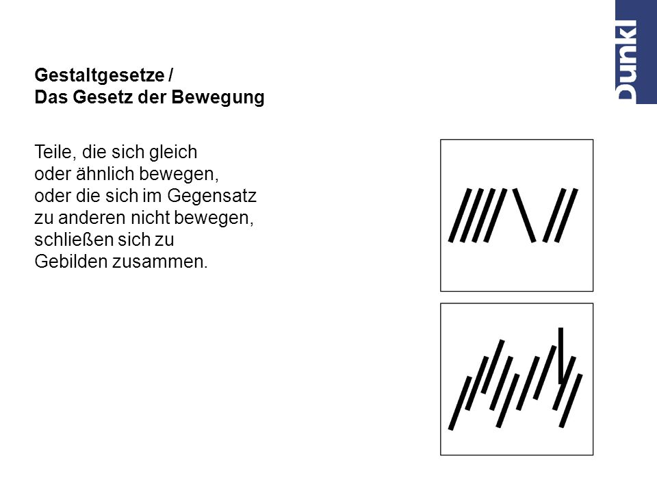 Gestaltgesetze / Das Gesetz der Bewegung. Teile, die sich gleich. oder ähnlich bewegen, oder die sich im Gegensatz.