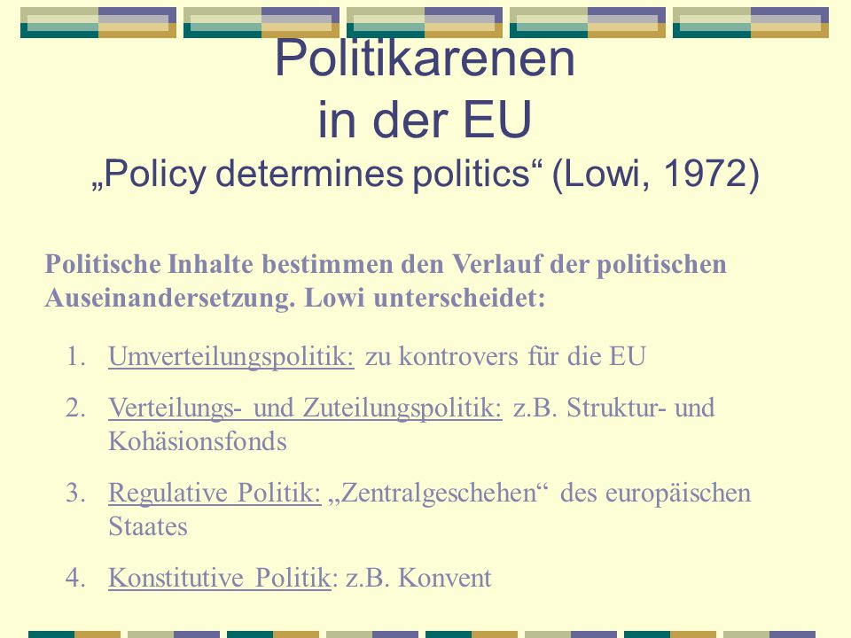 "Politikarenen in der EU ""Policy determines politics (Lowi, 1972)"