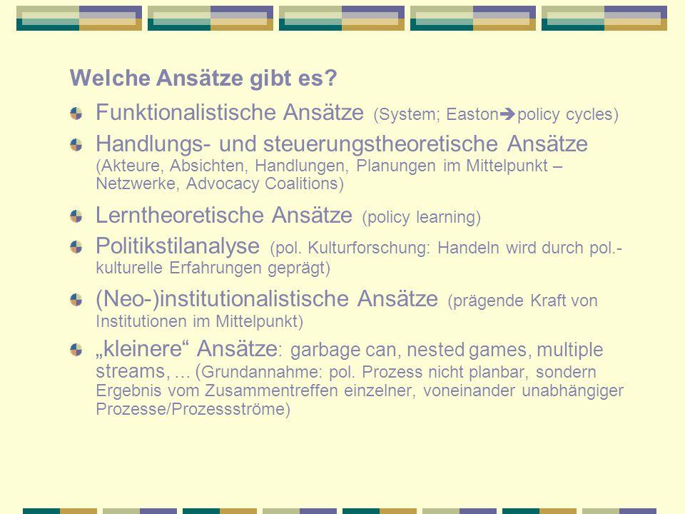 Welche Ansätze gibt es Funktionalistische Ansätze (System; Eastonpolicy cycles)