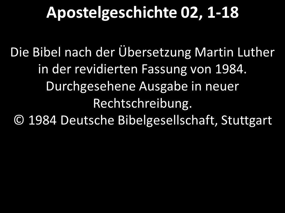 Apostelgeschichte 02, 1-18 Die Bibel nach der Übersetzung Martin Luther in der revidierten Fassung von 1984.