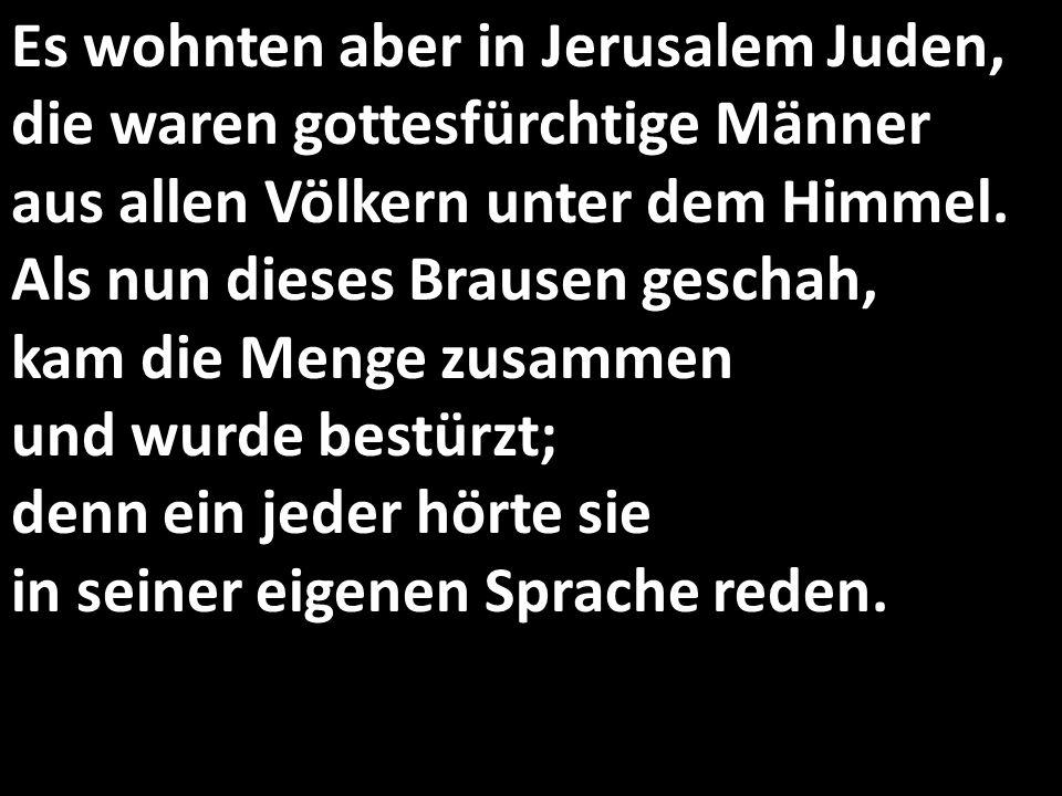 Es wohnten aber in Jerusalem Juden, die waren gottesfürchtige Männer aus allen Völkern unter dem Himmel.