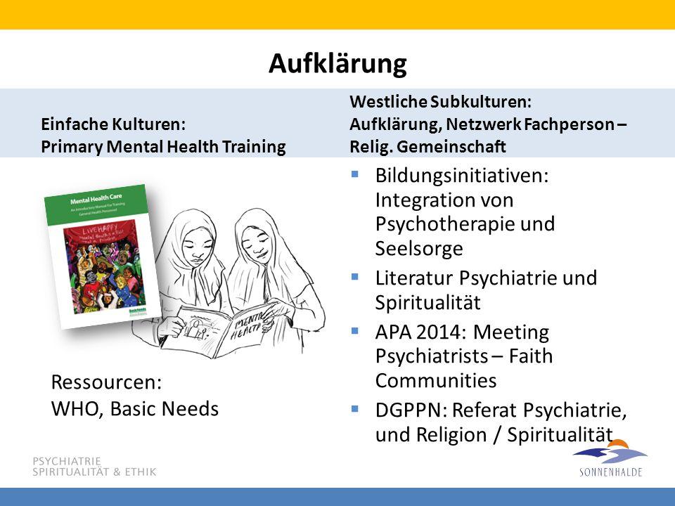 Aufklärung Einfache Kulturen: Primary Mental Health Training. Westliche Subkulturen: Aufklärung, Netzwerk Fachperson – Relig. Gemeinschaft.