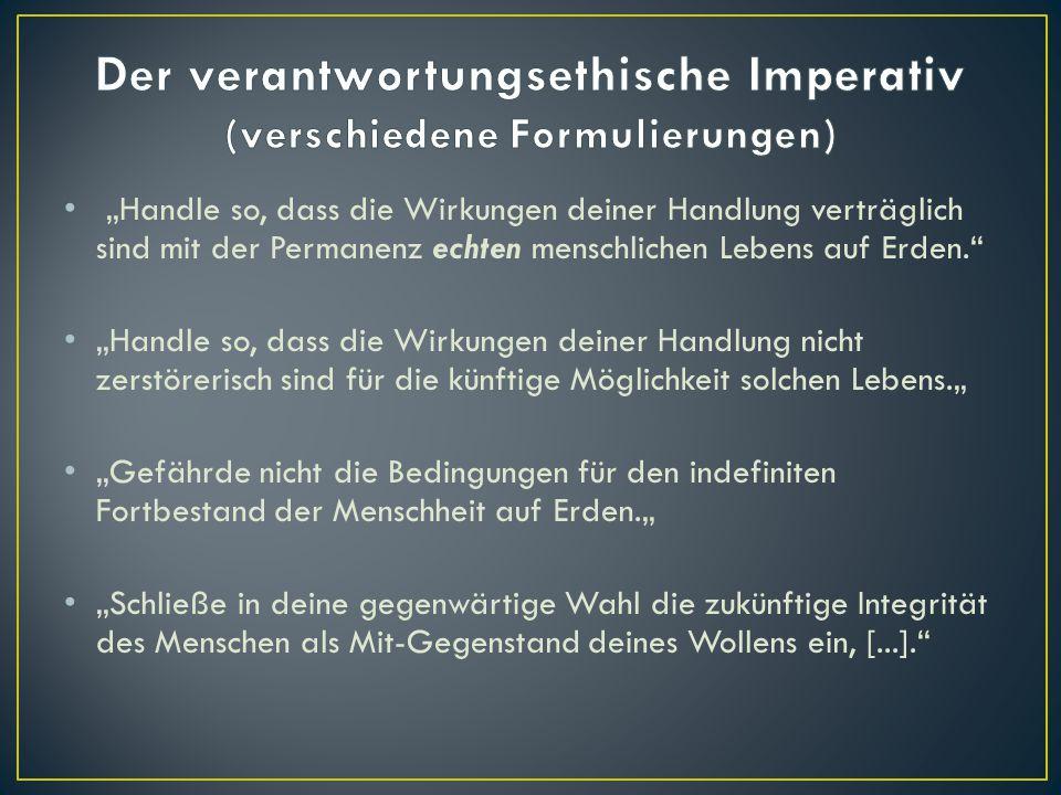 Der verantwortungsethische Imperativ (verschiedene Formulierungen)