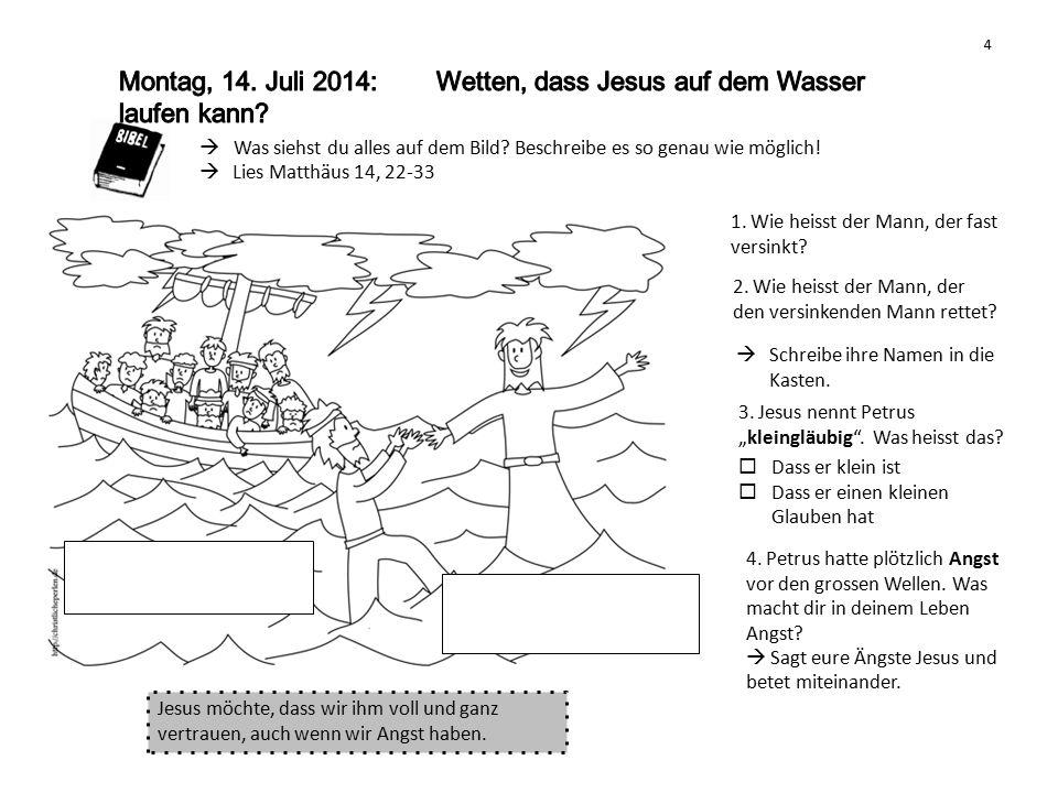 Montag, 14. Juli 2014: Wetten, dass Jesus auf dem Wasser laufen kann