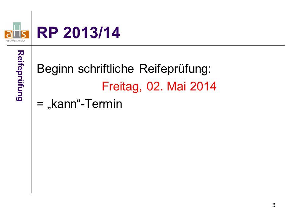RP 2013/14 Beginn schriftliche Reifeprüfung: Freitag, 02. Mai 2014
