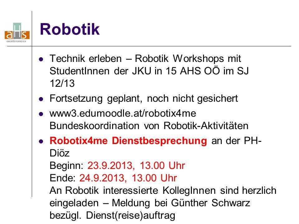 Robotik Technik erleben – Robotik Workshops mit StudentInnen der JKU in 15 AHS OÖ im SJ 12/13. Fortsetzung geplant, noch nicht gesichert.