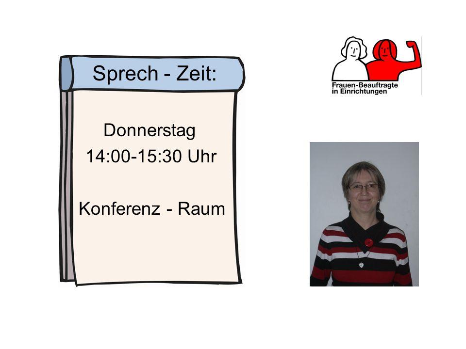 Sprech - Zeit: Donnerstag 14:00-15:30 Uhr Konferenz - Raum
