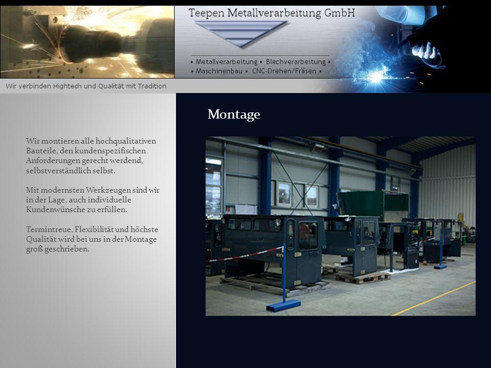 Montage Wir montieren alle hochqualitativen Bauteile, den kundenspezifischen Anforderungen gerecht werdend, selbstverständlich selbst.