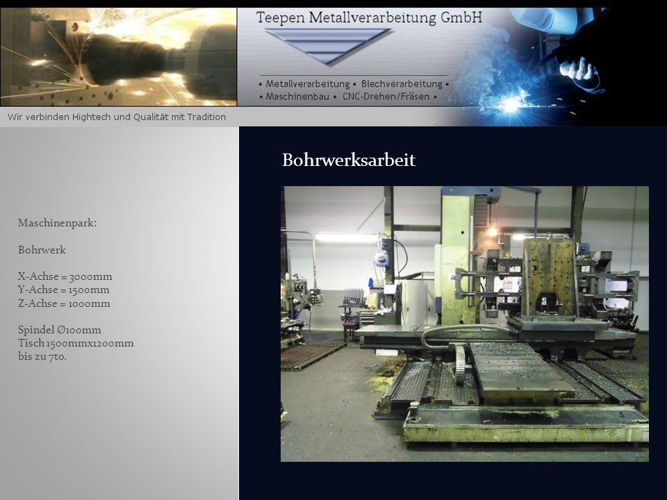 Bohrwerksarbeit Maschinenpark: Bohrwerk X-Achse = 3000mm