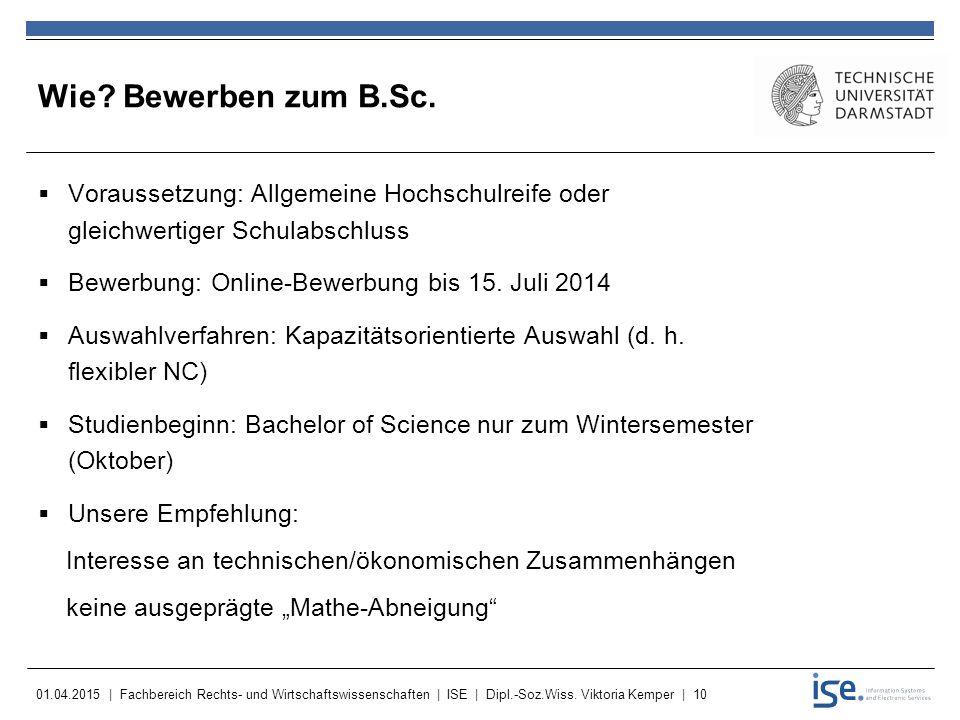 Wie Bewerben zum B.Sc. Voraussetzung: Allgemeine Hochschulreife oder gleichwertiger Schulabschluss.