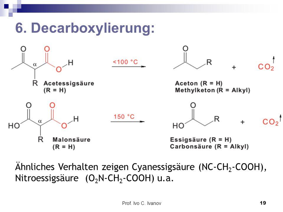 6. Decarboxylierung: Ähnliches Verhalten zeigen Cyanessigsäure (NC-CH2-COOH), Nitroessigsäure (O2N-CH2-COOH) u.a.
