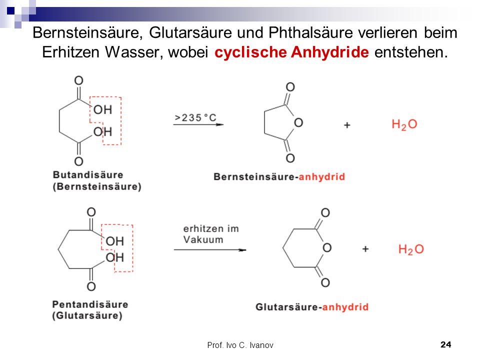 Bernsteinsäure, Glutarsäure und Phthalsäure verlieren beim Erhitzen Wasser, wobei cyclische Anhydride entstehen.