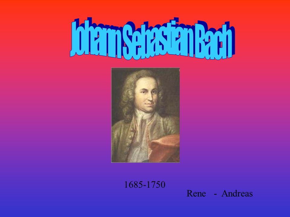 Johann Sebastian Bach 1685-1750 Rene - Andreas