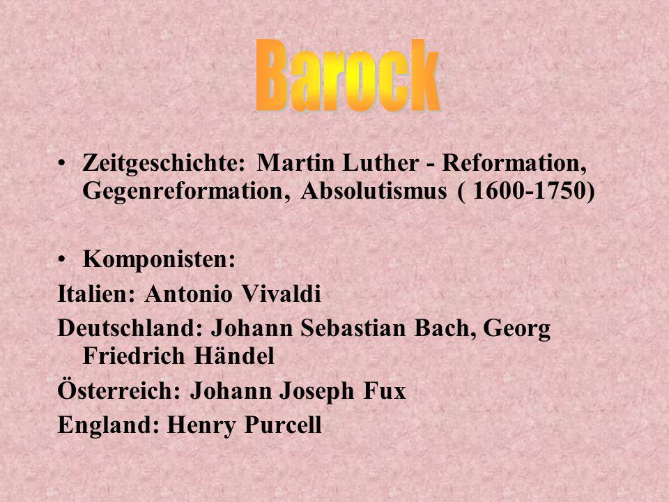 Barock Zeitgeschichte: Martin Luther - Reformation, Gegenreformation, Absolutismus ( 1600-1750) Komponisten: