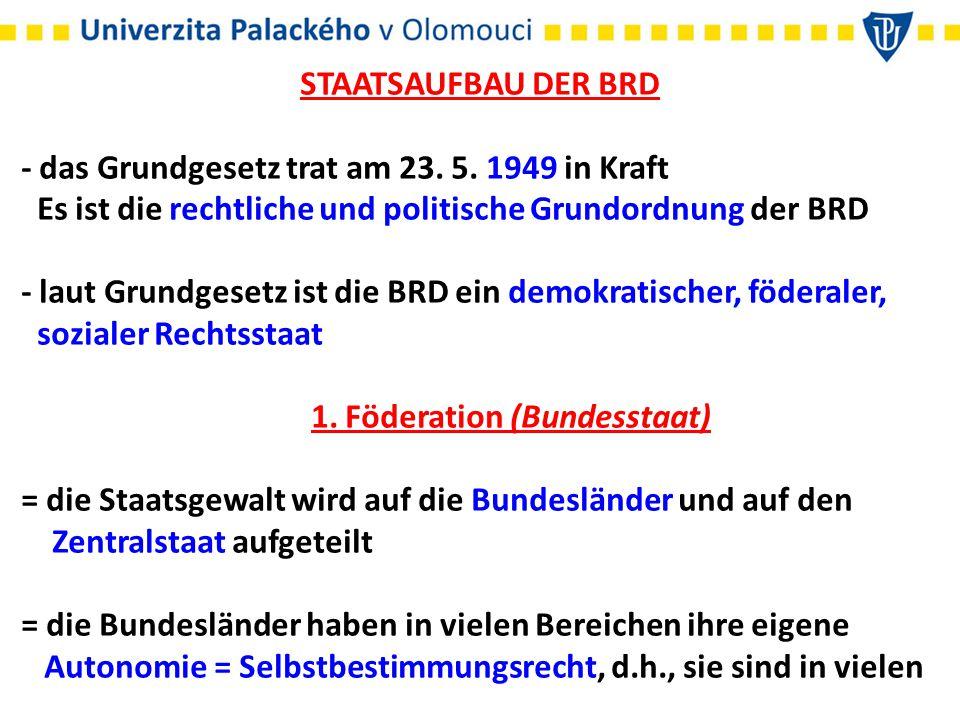 STAATSAUFBAU DER BRD - das Grundgesetz trat am 23. 5. 1949 in Kraft. Es ist die rechtliche und politische Grundordnung der BRD.