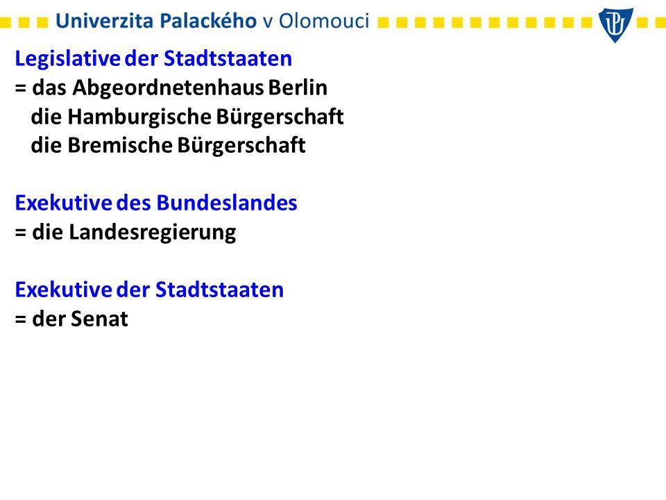 Legislative der Stadtstaaten = das Abgeordnetenhaus Berlin die Hamburgische Bürgerschaft die Bremische Bürgerschaft