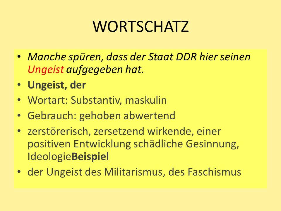 WORTSCHATZ Manche spüren, dass der Staat DDR hier seinen Ungeist aufgegeben hat. Ungeist, der. Wortart: Substantiv, maskulin.