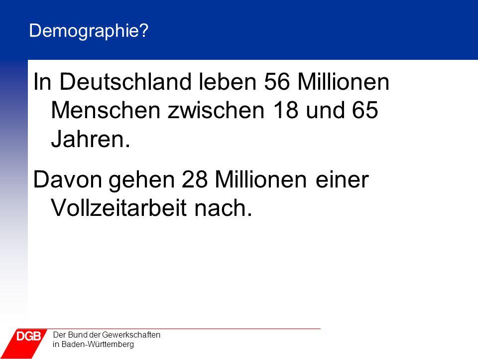 In Deutschland leben 56 Millionen Menschen zwischen 18 und 65 Jahren.