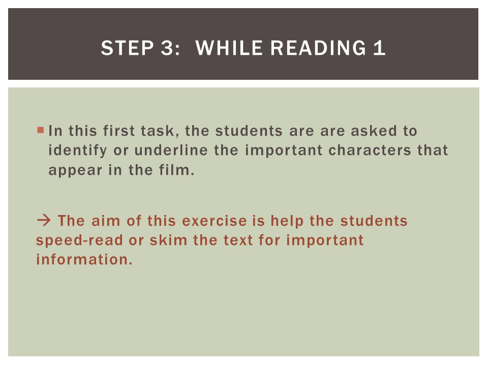 Step 3: While reading 1 In this first task, the students are are asked to identify or underline the important characters that appear in the film.