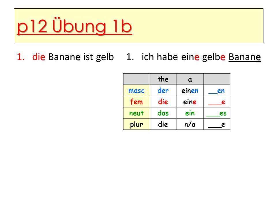 p12 Übung 1b die Banane ist gelb ich habe eine gelbe Banane the a masc