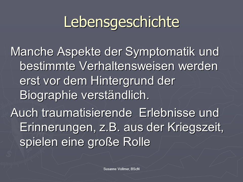 Lebensgeschichte Manche Aspekte der Symptomatik und bestimmte Verhaltensweisen werden erst vor dem Hintergrund der Biographie verständlich.