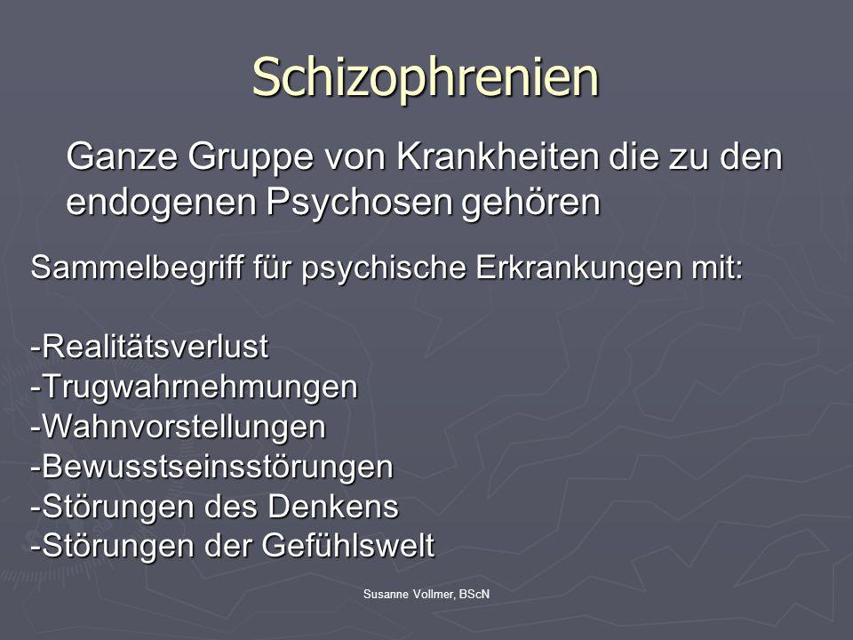 Schizophrenien Ganze Gruppe von Krankheiten die zu den endogenen Psychosen gehören. Sammelbegriff für psychische Erkrankungen mit: