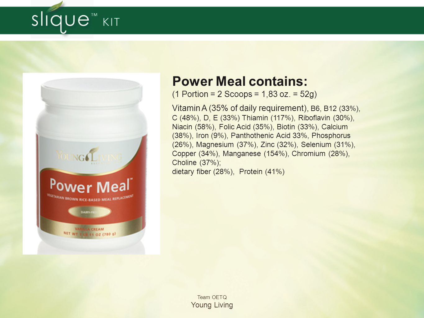Power Meal contains: (1 Portion = 2 Scoops = 1,83 oz. = 52g)