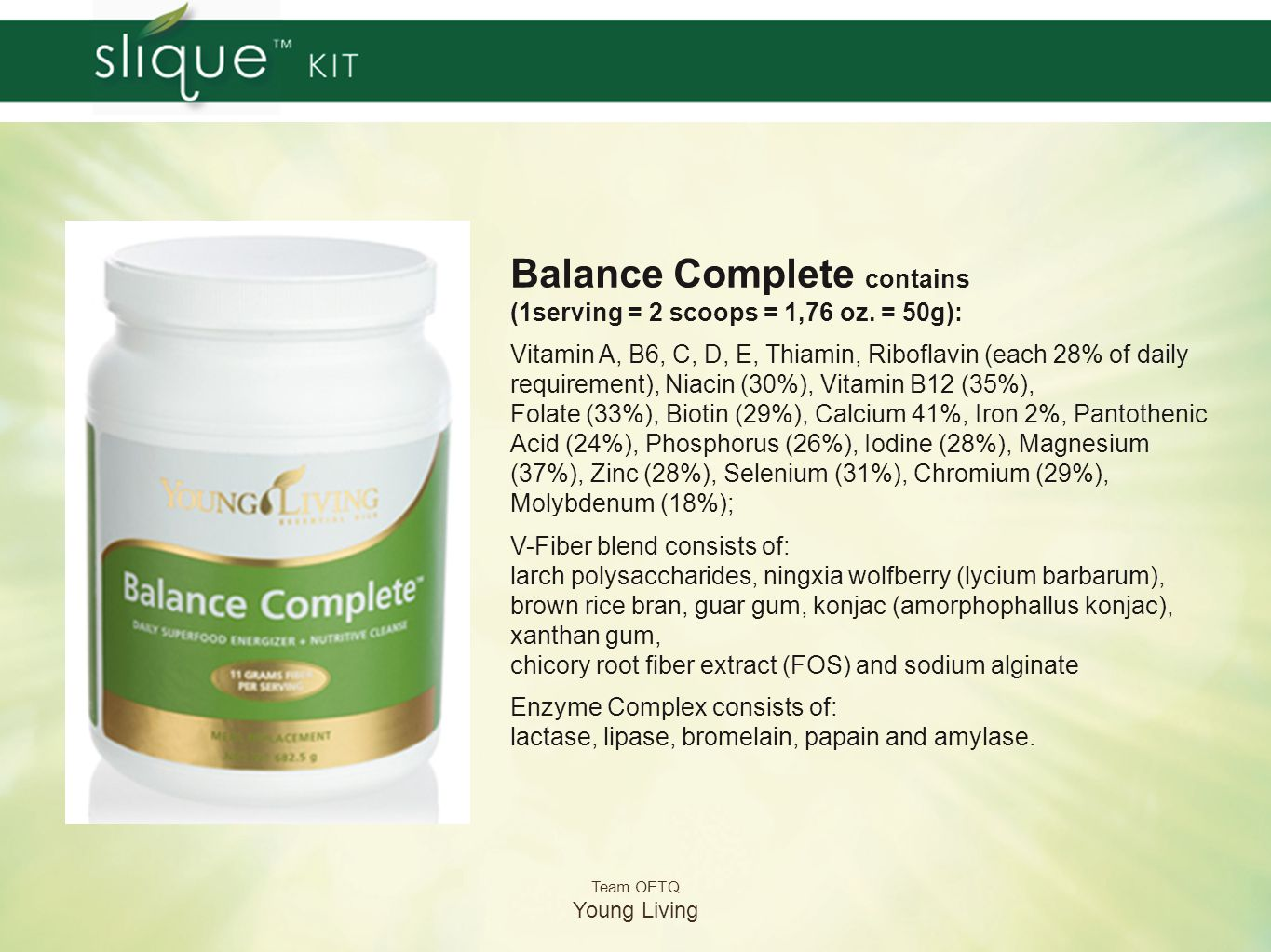 Balance Complete contains (1serving = 2 scoops = 1,76 oz. = 50g):